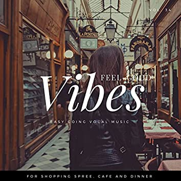 Feel-Good Vibes - Easy Going Vocal Music For Shopping Spree, Cafe And Dinner, Vol. 34