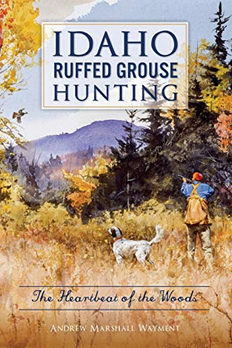 Idaho Ruffed Grouse Hunting: The Heartbeat of the Woods (Sports)