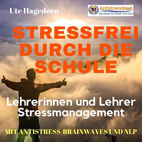 Lehrerinnen und Lehrer Stressmanagement - Stressfrei durch die Schule audiobook cover art