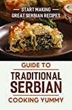 Guide To Traditional Serbian Cooking Yummy: Start Making Great Serbian Recipes: Great Serbian Cuisine
