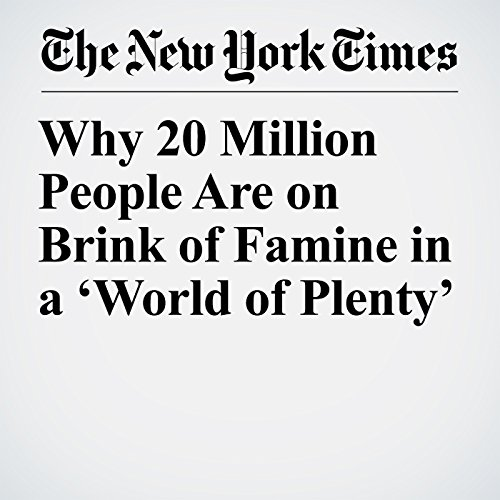 Why 20 Million People Are on Brink of Famine in a 'World of Plenty' copertina