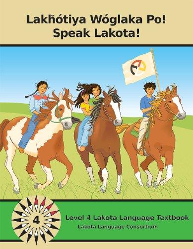 Lakhotiya Woglaka Po! - Speak Lakota! Level 4 Lakota...