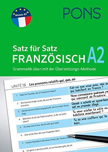 PONS Satz für Satz Französisch A2: Grammatik üben mit der Übersetzungs-Methode (PONS Satz für Satz - Übungsgrammatik)