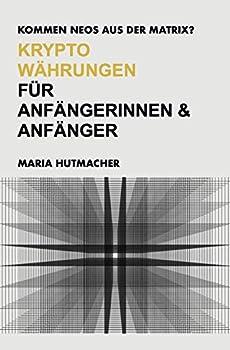 Kommen NEOs aus der Matrix? Kryptowährungen für Anfängerinnen und Anfänger  German Edition