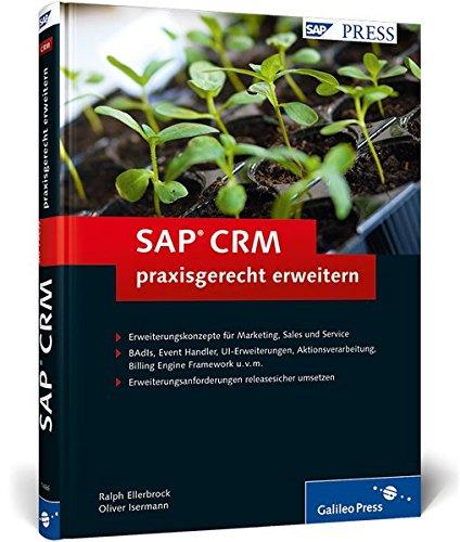 SAP CRM praxisgerecht erweitern: Marketing, Sales und Service individuell und releasesicher erweitern (SAP PRESS)