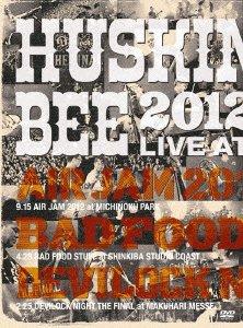「HUSKING BEE 2012 LIVE at AIR JAM 2012, BAD FOOD STUFF, DEVILOCK NIGHT THE FINAL」 [DVD]
