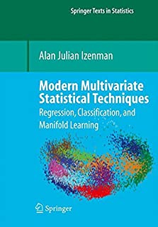 Modern Multivariate Statistical Techniques: Regression, Classification, and Manifold Learning (Springer Texts in Statistics)
