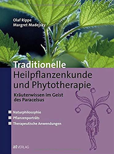 Traditionelle Heilpflanzenkunde und Phytotherapie: Kräuterwissen im Geist des Paracelsus. Naturphilosophie. Pflanzenporträts. Therapeutische Anwendungen.