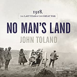No Man's Land     1918, the Last Year of the Great War              By:                                                                                                                                 John Toland                               Narrated by:                                                                                                                                 Grover Gardner                      Length: 25 hrs and 5 mins     36 ratings     Overall 4.7