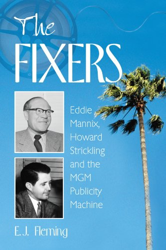 The Fixers: Eddie Mannix, Howard Strickling and the MGM Publicity Machine (English Edition) PDF Books