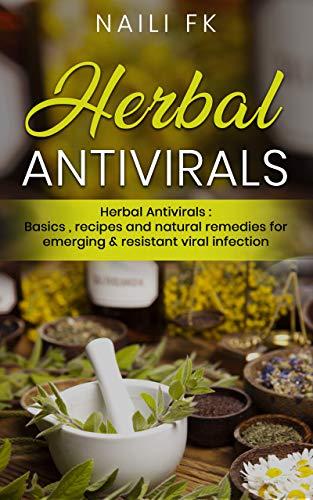 Herbal Antivirals: Herbal Antivirals : Basics, recipes and natural remedies for emerging & resistant viral infection by [naili FK]