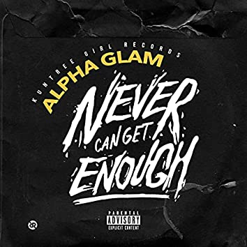 Never Can Get Enough (feat. Alpha Glam)