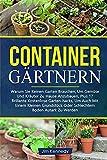 CONTAINERGÄRTNERN: WARUM SIE KEINEN GARTEN BRAUCHEN, UM GEMÜSE UND KRÄUTER ZU HAUSE ANZUBAUEN, PLUS 17 BRILLANTE KOSTENLOSE GARTEN-HACKS, UM AUCH MIT ... BODEN AUTARK ZU WERDEN (2) (Gardening)