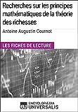 Recherches sur les principes mathématiques de la théorie des richesses d'Antoine Augustin Cournot: Les Fiches de lecture d'Universalis (French Edition)
