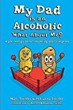 My Dad is an Alcoholic, What About Me?: A pre-teen guide to conquering addictive genes