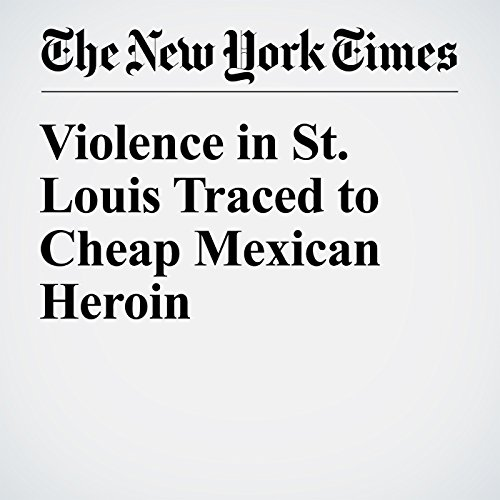 Violence in St. Louis Traced to Cheap Mexican Heroin audiobook cover art
