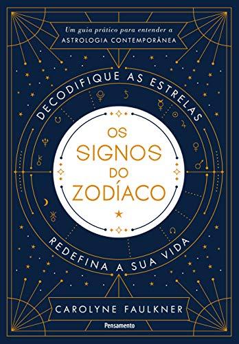 Os Signos do Zodíaco: Um Guia Prático para Entender a Astrologia Contemporânea