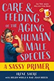 Care and Feeding of the Aging Human Male Species: A Sassy Primer
