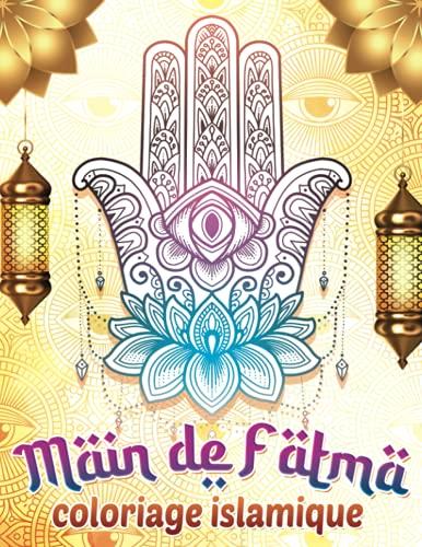 Main de Fatma coloriage islamique: 50 magnifiques mains de Fatima à colorier contre le mauvais oeil pour Musulman adulte et enfant   Coloriage pour le ramadan aid moubarak