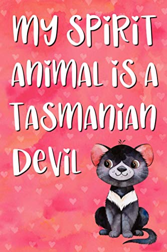 My Spirit Animal is a Tasmanian Devil Notebook - Blank Lined Notebook, Tasmania & Australia, Tasmanian Devil Gifts, Marsupial Animal - 6 x 9 in.