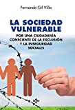 La sociedad vulnerable: Por una ciudadanía consciente de la exclusión y la inseguridad sociales...
