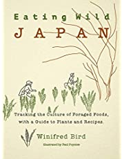 Eating Wild Japan: Tracking the Culture of Foraged Foods, with a Guide to Plants and Recipes