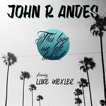 This Love We Left Behind (feat. Luke Wexler)