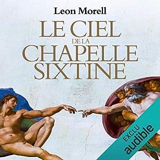 Le ciel de la chapelle sixtine                   De :                                                                                                                                 Leon Morell                               Lu par :                                                                                                                                 Hervé Carrasco                      Durée : 13 h et 32 min     5 notations     Global 4,6