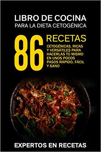 La dieta cetogénica – Libro de cocina 86 recetas cetogénicas, ricas y...