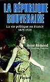 La République souveraine - La Vie politique en France - 1879-1939 - Fayard - 02/05/2002