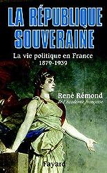 La République souveraine - La Vie politique en France - 1879-1939 de René Rémond