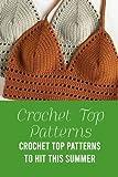 Crochet Top Patterns: Crochet Top Patterns To Hit This Summer: Beginner Crochet Crop Top Patterns
