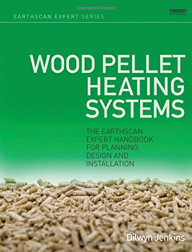 Wood Pellet Heating Systems: The Earthscan Expert Handbook on Planning, Design and Installation