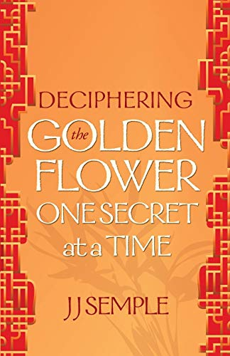 Book: Deciphering the Golden Flower One Secret at a Time by JJ Semple