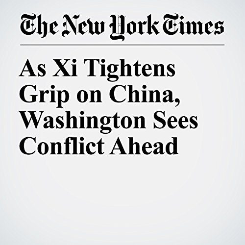 As Xi Tightens Grip on China, Washington Sees Conflict Ahead copertina