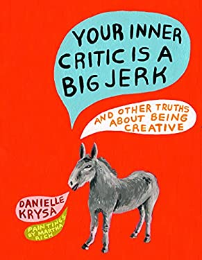 Your Inner Critic Is a Big Jerk: And Other Truths About Being Creative