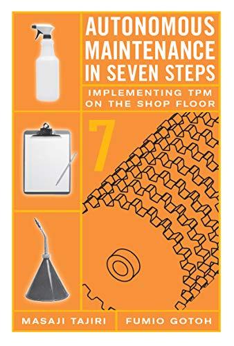 Autonomous Maintenance in Seven Steps: Implementing TPM on the Shop Floor (English Edition)