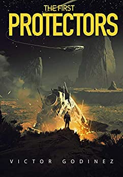 The First Protectors: A Novel by [Victor Godinez]