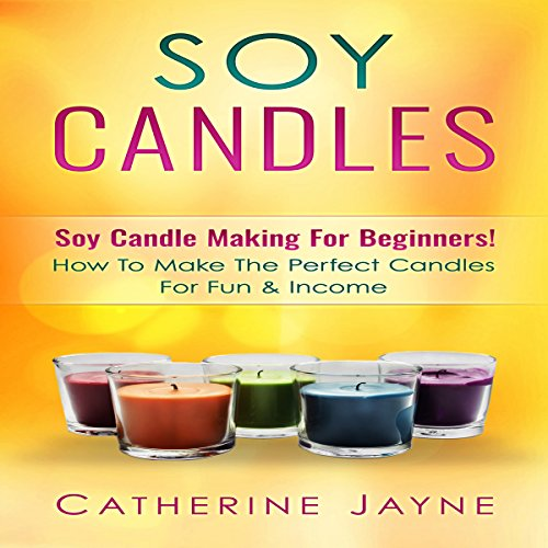 Soy Candles: Soy Candle Making for Beginners!