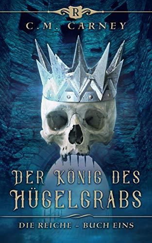 Der König des Hügelgrabs: Ein Fantasy-LitRPG/GameLit-Roman (Die Reiche 1)