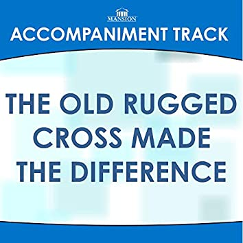 The Old Rugged Cross Made the Difference (Made Popular by Gaither Vocal Band) [Accompaniment Track]