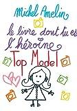 Le Livre dont tu es l'Héroïne : TOP MODEL (French Edition)