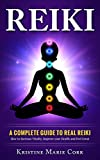 Reiki: A Complete Guide to Real Reiki: How to Increase and Master Vitality, Improve your Health and Feel Great (English Edition)