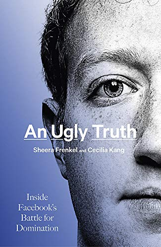 An Ugly Truth: Inside Facebook's Battle for Domination (Language Acts and Worldmaking)