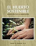 El Huerto Sostenible: Manual práctico de agroecología