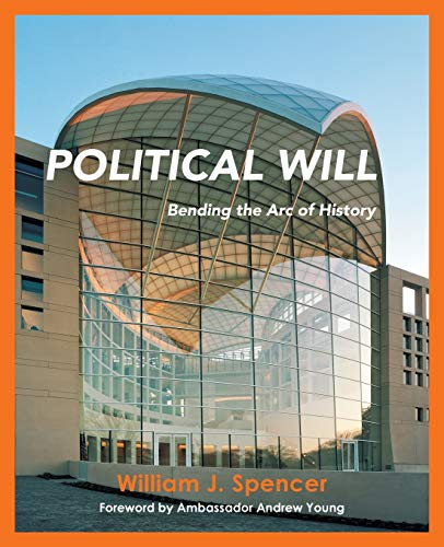 Compare Textbook Prices for Political Will: Bending the Arc of History  ISBN 9781982254056 by Spencer, William J.,Young, Ambassador Andrew