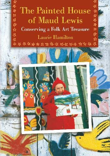 Compare Textbook Prices for The Painted House of Maud Lewis: Conserving a Folk Art Treasure Illustrated Edition ISBN 9780864923349 by Hamilton, Laurie