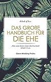 Das große Handbuch für die Ehe: Alles was Mann über die Hochzeit wissen muss. Ratgeber für den Ehemann (German Edition)