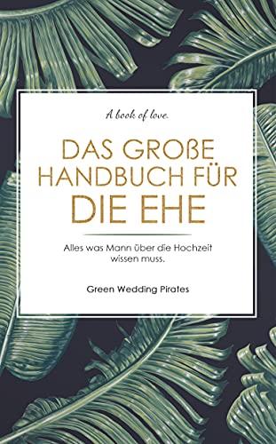Das große Handbuch für die Ehe: Alles was Mann über die Hochzeit wissen muss. Ratgeber für den Ehemann