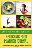 Keto for Women Over 40 - Ketogenic Food Planner Journal - Keto Weight Loss & Macro Tracker Notebook: 12 Week (3 Month) Workbook includes Daily and ... Ketogenic Diet Foods List & Shopping Lists